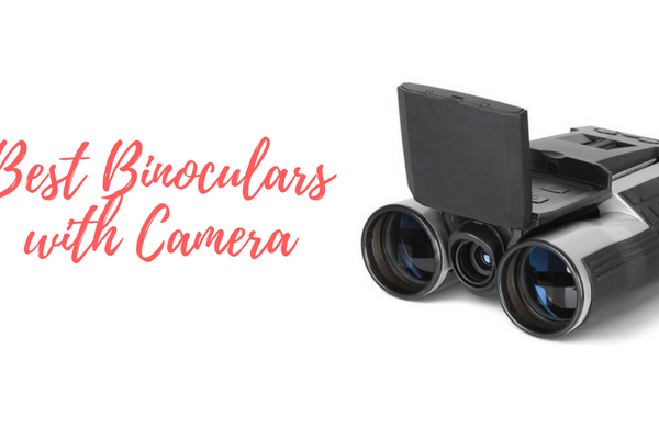 How To Buy The Best Binoculars With Camera In 2019?