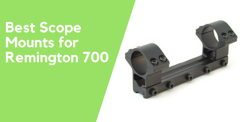 Top 6 Best Scope Mounts for Remington 700 Reviews