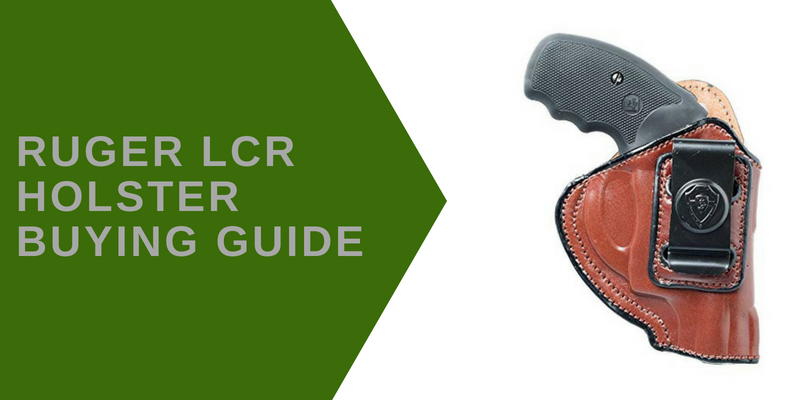 Best Holsters for Ruger LCR Buying Guide