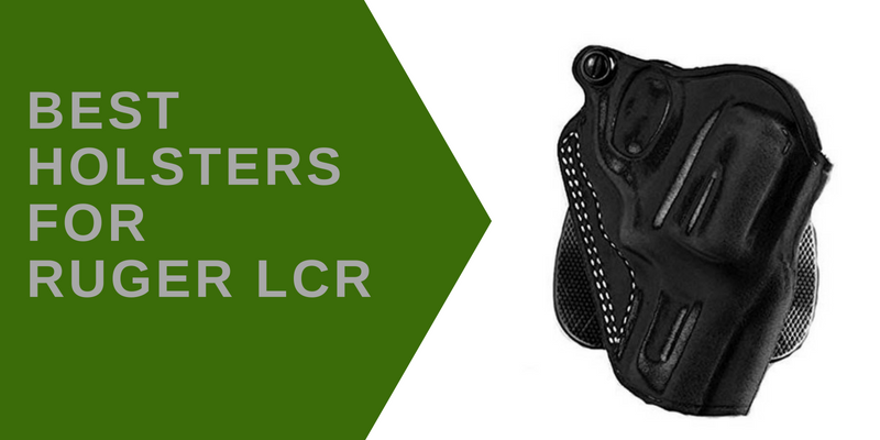 Top 5 Best Holsters for Ruger LCR of 2019 Reviews