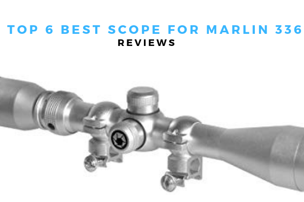 Top 6 Best Scope For Marlin 336 On The Market 2020 Reviews