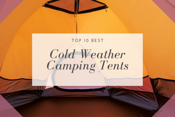 Top 10 Best Cold Weather Tents for Family Camping in 2020