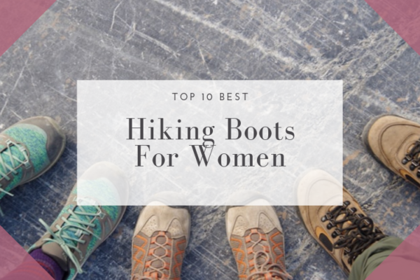 The 10 Best Hiking Boots For Women in 2020