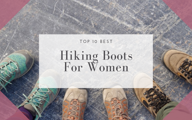 Top 10 Best Hiking Boots For Women On The Market Reviews
