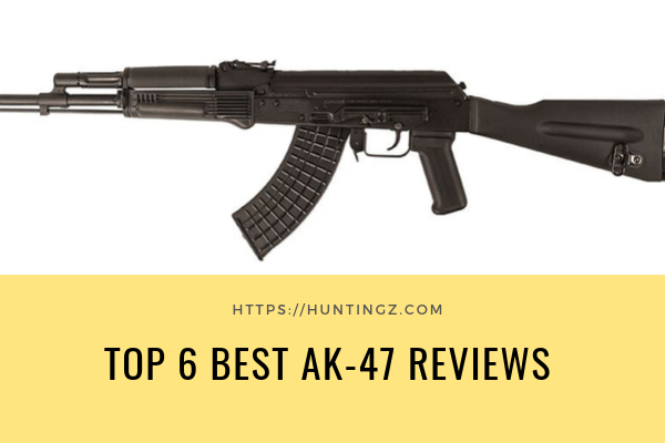 Top 6 Best AK-47 On The Market 2021 Reviews & Buying Guide