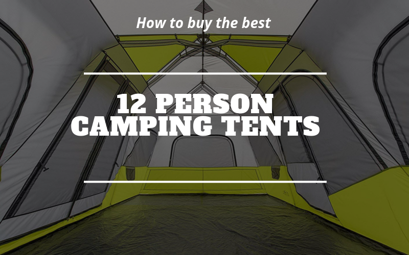 Best 12 Person Camping Tents Buying Guide