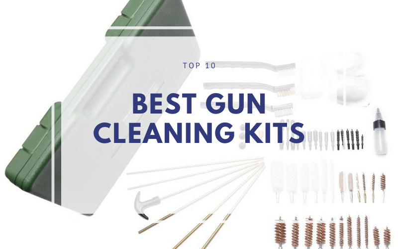 Top 10 Best Gun Cleaning Kits