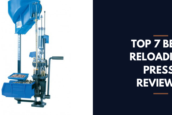 Top 7 Best Reloading Press On The Market 2020 Reviews