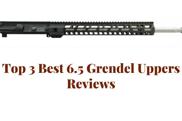 Top 3 Best 6.5 Grendel Uppers You Should Buy 2020 Reviews